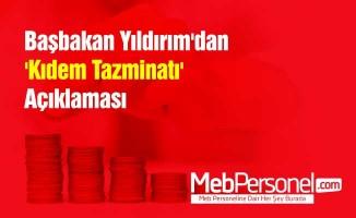 Başbakan Yıldırım'dan 'Kıdem Tazminatı' Açıklaması