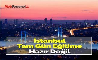 İstanbul Tam Gün Eğitime Hazır Değil