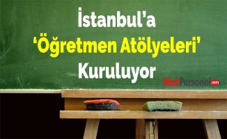 İstanbul'a 'Öğretmen Atölyeleri' Kuruluyor