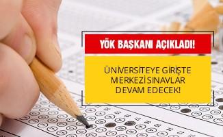 Üniversiteye girişte merkezi sınav devam edecek