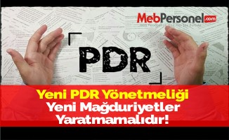 Yeni PDR Yönetmeliği Yeni Mağduriyetler Yaratmamalıdır!