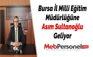 Bursa İl Milli Eğitim Müdürlüğüne Asım Sultanoğlu Geliyor