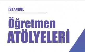 İstanbul Öğretmen Atölyeleri Açılıyor