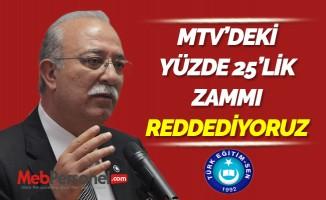 MTV'DEKİ YÜZDE 25'LİK ZAMMI REDDEDİYORUZ