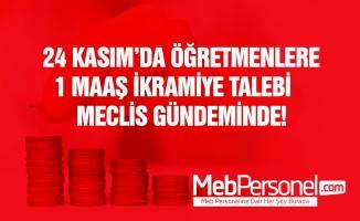 24 Kasım'da Öğretmenlere Bir Maaş İkramiye Talebi Mecliste!