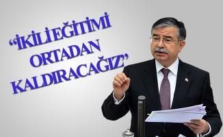 BAKAN YILMAZ: Türkiye'nin her tarafında ikili eğitimi kaldıracağız.