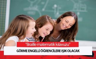 """""""Braille matematik kılavuzu"""" görme engelli öğrencilere ışık olacak"""
