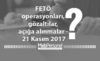 FETÖ operasyonları, gözaltılar, açığa alınmalar - 21 Kasım 2017