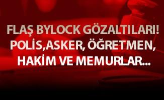 FLAŞ BYLOCK GÖZALTILARI! POLİS,ASKER, ÖĞRETMEN, HAKİM VE MEMURLAR...