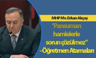 """MHP Mv. Erkan Akçay:"""" """"Pansuman hamlelerle sorun çözülmez"""" - Öğretmen Atamaları"""