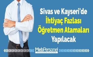 Sivas ve Kayseri'de İhtiyaç Fazlası Öğretmen Atamaları Yapılacak