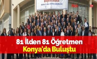 81 İlden 81 Öğretmen Konya'da Buluştu