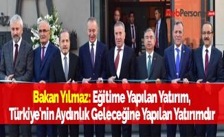 Bakan Yılmaz: Eğitime Yapılan Yatırım, Türkiye'nin Aydınlık Geleceğine Yapılan Yatırımdır