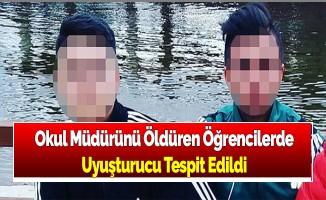 Okul Müdürünü Öldüren Öğrencilerde Uyuşturucu Tespit Edildi