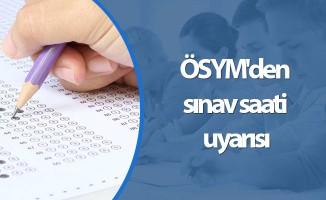 ÖSYM'den sınav saati uyarısı