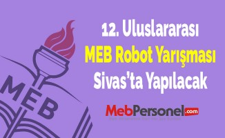 12. Uluslararası MEB Robot Yarışması Sivas'ta Yapılacak