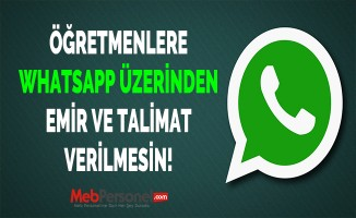 Öğretmenlere Whatsapp Üzerinden Emir ve Talimat Verilmesin!