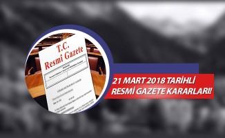 21 MART 2018 TARİHLİ RESMİ GAZETE KARARLARI!