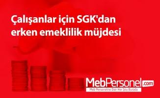 Çalışanlar için SGK'dan erken emeklilik müjdesi