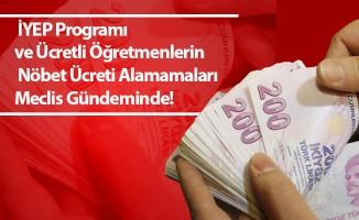 İYEP Programı ve Ücretli Öğretmenlerin Nöbet Ücreti Alamamaları Meclis Gündeminde!