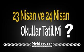 23 Nisan ve 24 Nisan Okullar Tatil Mi? Hangi Okullar Tatil?
