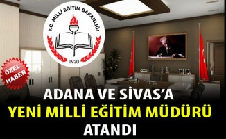 Adana ve Sivas'a Yeni Milli Eğitim Müdürleri Atandı