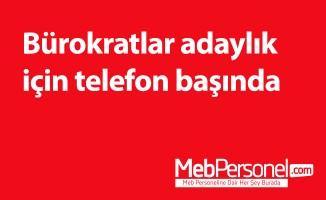 Bürokratlar adaylık için telefon başında