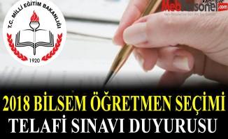 2018 BİLSEM ÖĞRETMEN SEÇİMİ TELAFİ SINAVI