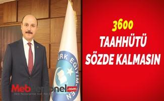 3600 TAAHHÜTÜ SÖZDE KALMASIN
