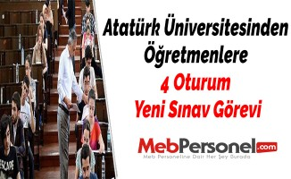 Atatürk Üniversitesinden Öğretmenlere 4 Oturum Yeni Sınav Görevi
