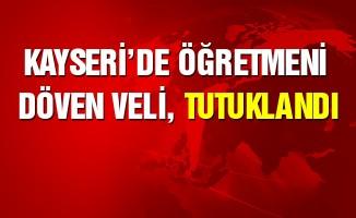 Kayseri'de öğretmeni darp ettiği iddia edilen veli tutuklandı