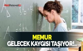 MEMUR GELECEK KAYGISI TAŞIYOR!..