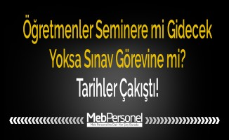 Öğretmenler Seminere mi Gidecek Yoksa Sınav Görevine mi? Tarihler Çakıştı!