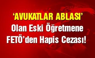 'Avukatlar ablası' olan eski öğretmene FETÖ'den hapis