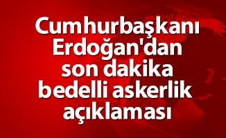 Cumhurbaşkanı Erdoğan'dan  son dakika bedelli askerlik açıklaması