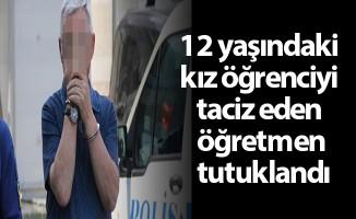 12 yaşındaki kız öğrenciyi taciz eden öğretmen tutuklandı