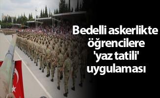 Bedelli askerlikte öğrencilere 'yaz tatili' uygulaması