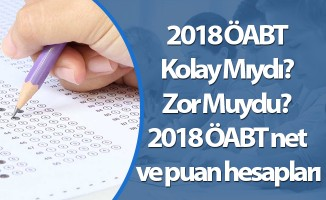 2018 ÖABT Kolay Mıydı? Zor Muydu? 2018 ÖABT net ve puan hesapları