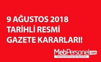 9 AĞUSTOS 2018 TARİHLİ RESMİ GAZETE KARARLARI!