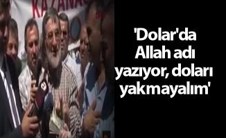 'Dolar'da Allah adı yazıyor, doları yakmayalım'