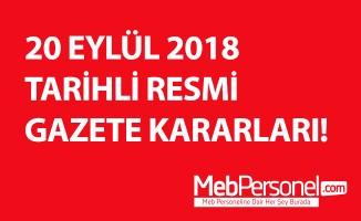 20 EYLÜL 2018 TARİHLİ RESMİ GAZETE KARARLARI!