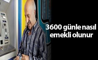 3600 günle nasıl emekli olunur