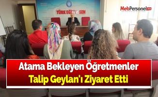 Atama Bekleyen Öğretmenler Talip Geylan'ı Ziyaret Etti