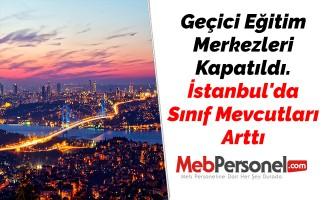 Geçici Eğitim Merkezleri Kapatıldı. İstanbul'da Sınıf Mevcutları Arttı