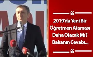 2019'da Yeni Bir Öğretmen Ataması Daha Olacak Mı? Bakanın Cevabı...