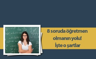 8 soruda öğretmen olmanın yolu! İşte o şartlar
