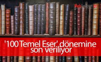 '100 Temel Eser' dönemine son veriliyor
