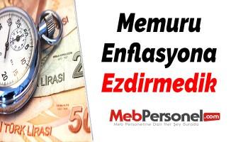 ''Memuru Enflasyona Ezdirmedik''