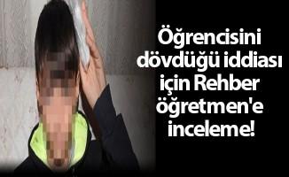 Öğrencisini dövdüğü iddiası için Rehber öğretmen'e inceleme!