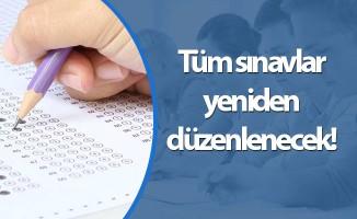 Tüm sınavlar yeniden düzenlenecek!